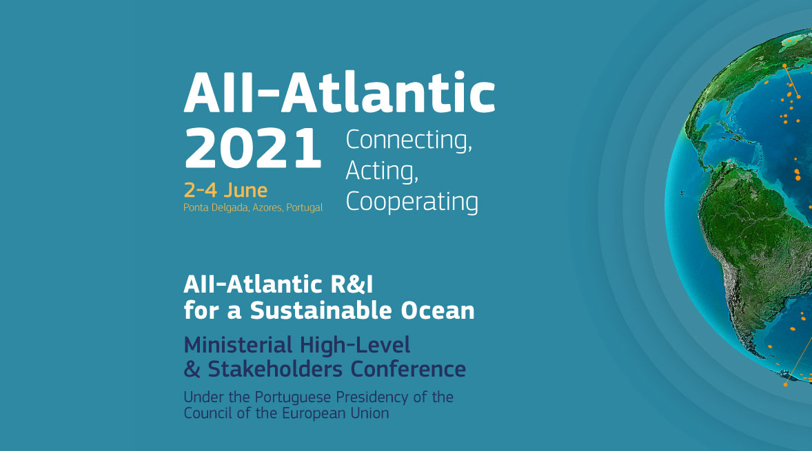 The All-Atlantic2021 – All-Atlantic R&I for a Sustainable Ocean: Ministerial High-Level & Stakeholders Conference