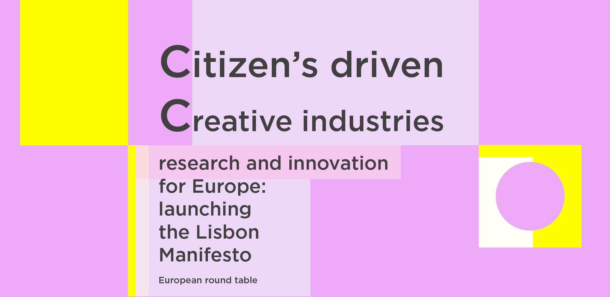 Citizen-centered, Research-driven Creative Industries for Europe: Launching the Lisbon Manifesto